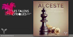 LES TALENS LYRIQUES – LULLY: ALCESTE