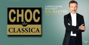 "CHRISTOPHE ROUSSET: CHOC DE CLASSICA 2018, ""BALBASTRE"""